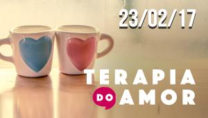 Terapia do Amor - 23/02/17