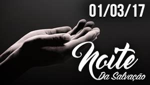 Noite da Salvação - 01/03/17
