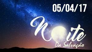 Noite da Salvação - 05/04/17