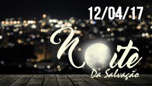 Noite da Salvação - 12/04/17