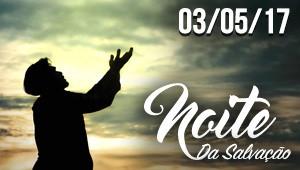 Noite da Salvação - 03/05/17