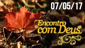 Encontro com Deus - 07/05/17