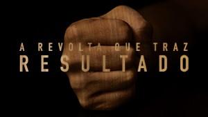 A revolta que traz resultado