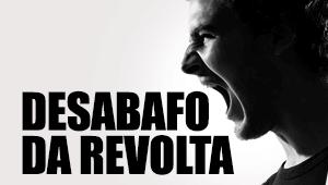 Desabafo da revolta