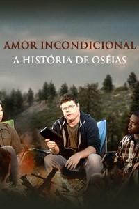 Amor incondicional - a história de Oséias