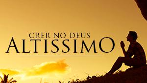 Crer no Deus Altíssimo