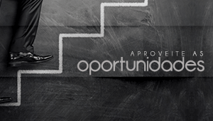 Aproveite as oportunidades