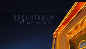 Reportagem: Templo de Salomão