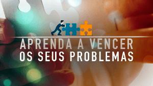 Aprenda a vencer os problemas