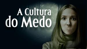 A cultura do medo