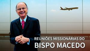 Reuniões missionárias do bispo Macedo