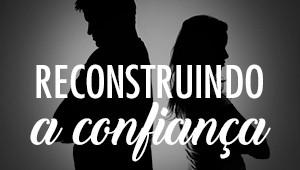 Reconstruindo a confiança